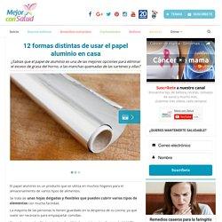 12 formas distintas de usar el papel aluminio en casa - Mejor con Salud