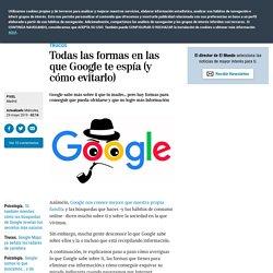 Todas las formas en las que Google te espía (y cómo evitarlo)