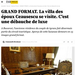 GRAND FORMAT. La villa des époux Ceausescu se visite. C'est une débauche de luxe