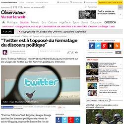 """""""Twitter est à l'opposé du formatage du discours politique"""""""