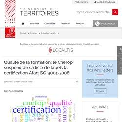 Qualité de la formation: le Cnefop suspend de sa liste de labels la certification Afaq ISO 9001-2008