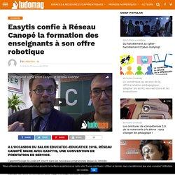 Easytis confie à Réseau Canopé la formation des enseignants à son offre robotique – Ludovia Magazine