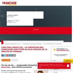 Chez Mail Boxes Etc., la formation des franchisés doit être au plus proche de la réalité du terrain. - Franchise Magazine