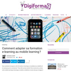 Comment adapter sa formation e-learning au mobile learning? - Digiformag