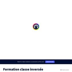 Formation classe inversée exemple by mariecamille.coudert on Genially