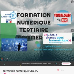 formation numérique GRETA by djelloul.mennal on Genial.ly