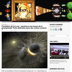 Formation de la Lune : seraient-ce les traces de la protoplanète Théia détectées dans des roches lunaires