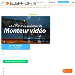"""Formation vidéo """"Le métier et les techniques du monteur vidéo"""" avec Ghislain Thomasset - Elephorm"""