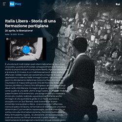 Italia Libera - Storia di una formazione partigiana - S2013 - 25 aprile, la liberazione! - Video