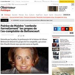 """Les propos de l'ex-comptable de Bettencourt sont """"faux"""" - Politi"""