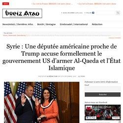 Syrie : Une députée américaine proche de Trump accuse formellement le gouvernement US d'armer Al-Qaeda et l'État Islamique
