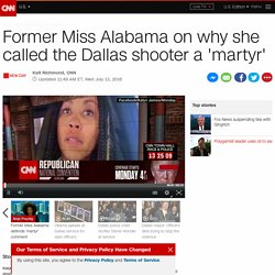 Former Miss Alabama on why she called the Dallas shooter a 'martyr'