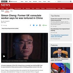 Simon Cheng: Former UK consulate worker says he was tortured in China
