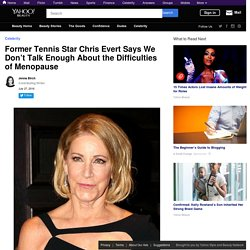 Former Tennis Star Chris Evert Says We Don't Talk Enough About the Difficulties of Menopause