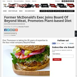 Former McDonald's Exec Joins Board Of Beyond Meat, Promotes Plant-based Diet