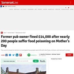 SOMERSETLIVE_CO_UK 12/01/19 Former pub owner fined £14,000 after nearly 200 people suffer food poisoning on Mother's Day