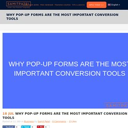 Why Pop-Up Forms are the Most Important Conversion Tools - Samit Patel