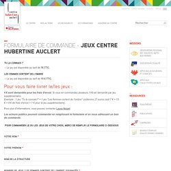 Formulaire de commande - Jeux Centre Hubertine Auclert
