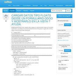 CARGAR DATOS TIPO FLOATS DESDE UN FORMULARIO ODOO Y MOSTRARLO EN LA VISTA ? AYUDA