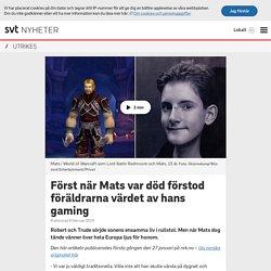 Först när Mats var död förstod föräldrarna värdet av hans gaming