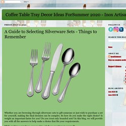 Coffee Table Tray Decor Ideas ForSummer 2020 - Inox Artisans: A Guide to Selecting Silverware Sets - Things to Remember