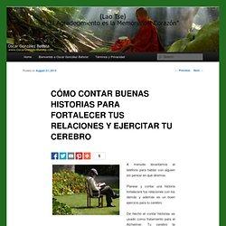 CÓMO CONTAR BUENAS HISTORIAS PARA FORTALECER TUS RELACIONES Y EJERCITAR TU CEREBRO