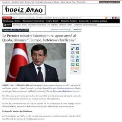 """Le Premier ministre islamiste turc, ayant armé Al Qaeda, dénonce """"l'Europe, forteresse chrétienne"""""""
