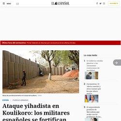 Ataque yihadista en Koulikoro: los militares españoles se fortifican contra nuevas agresiones