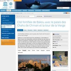 Cité fortifiée de Bakou avec le palais des Chahs de Chirvan et la tour de la Vierge