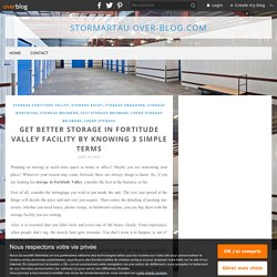 Get Better Storage in Fortitude Valley Facility By Knowing 3 Simple Terms - Stormartau.over-blog.com
