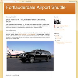 Fortlauderdale Airport Shuttle: Enjoy weekend in Fort Lauderdale to hire Limousines, Shuttle