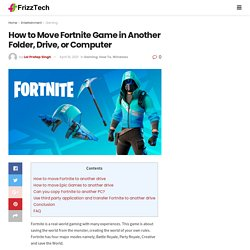 How to Move Fortnite in Another Folder, Drive, or Computer