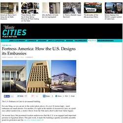 Fortress America: How the U.S. Designs its Embassies - Politics