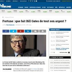 Fortune : que fait Bill Gates de tout son argent ?