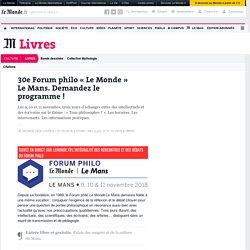 30e Forum philo «Le Monde» LeMans. Demandez le programme!