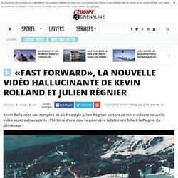 «Fast Forward», la nouvelle vidéo hallucinante de Kevin Rolland et Julien Régnier