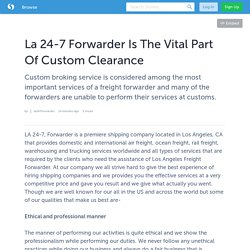 La 24-7 Forwarder Is The Vital Part Of Custom Clearance