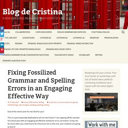 Fixing Fossilized Grammar and Spelling Errors in an Engaging Effective Way