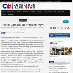 Foster Gamble: No Fracking Way!