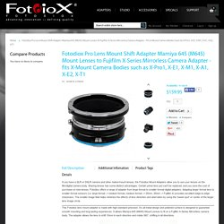Fotodiox Pro Lens Mount Shift Adapter Mamiya 645 (M645) Mount Lenses to Fujifilm X-Series Mirrorless Camera Adapter - fits X-Mount Camera Bodies such as X-Pro1, X-E1, X-M1, X-A1, X-E2, X-T1