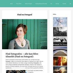 Find en Fotograf - Fotograf - Bliv bedre til at fotografere - foto forum
