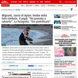 """Migranti, storia di Aylan: bimbo della foto-simbolo. Il papà: """"Ho provato a salvarlo"""". La fotografa: """"Ero pietrificata"""""""