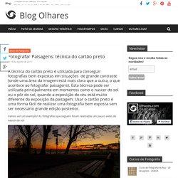 Fotografar Paisagens: técnica do cartão preto - Blog Olhares