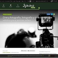 Cine y fotografía, fotografía y cine: conceptos válidos para ambas artes