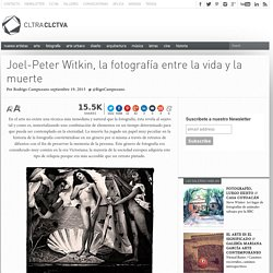 Joel-Peter Witkin, la fotografía entre la vida y la muerte