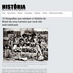 10 fotografias que retratam a História do Brasil de uma maneira que você não está habituado