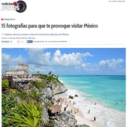 15 fotografías para que te provoque visitar México