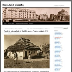 România fotografiată de Kurt Hielscher. Fotoreportaj din 1933