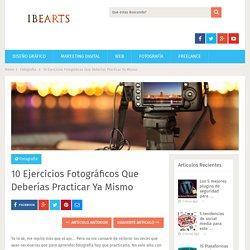 10 Ejercicios Fotográficos Que Deberías Practicar Ya Mismo - Centro Iberoamericano de Artes digitales. Blog
