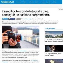 7 trucos fotográficos sencillos para conseguir un acabado sorprendente